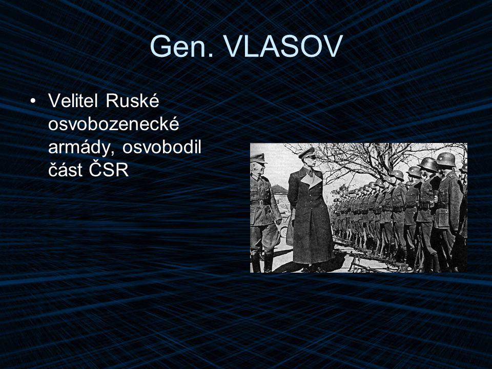 Gen. VLASOV Velitel Ruské osvobozenecké armády, osvobodil část ČSR