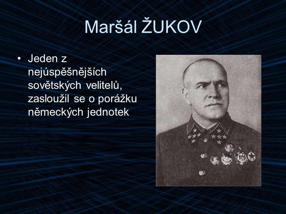 Maršál ŽUKOV Jeden z nejúspěšnějších sovětských velitelů, zasloužil se o porážku německých jednotek