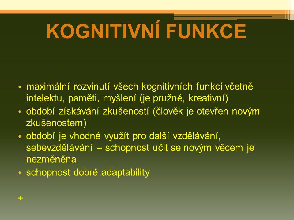 KOGNITIVNÍ FUNKCE maximální rozvinutí všech kognitivních funkcí včetně intelektu, paměti, myšlení (je pružné, kreativní)