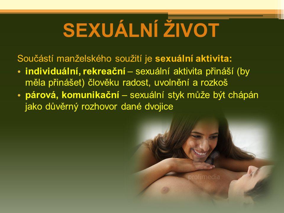 SEXUÁLNÍ ŽIVOT Součástí manželského soužití je sexuální aktivita: