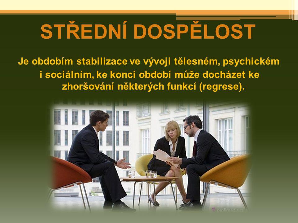 STŘEDNÍ DOSPĚLOST Je obdobím stabilizace ve vývoji tělesném, psychickém.