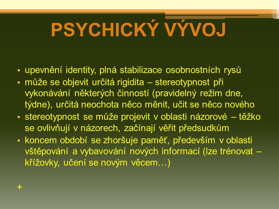 PSYCHICKÝ VÝVOJ upevnění identity, plná stabilizace osobnostních rysů