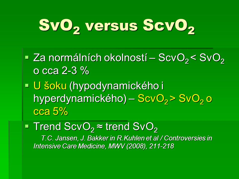 SvO2 versus ScvO2 Za normálních okolností – ScvO2 < SvO2 o cca 2-3 % U šoku (hypodynamického i hyperdynamického) – ScvO2 > SvO2 o cca 5%
