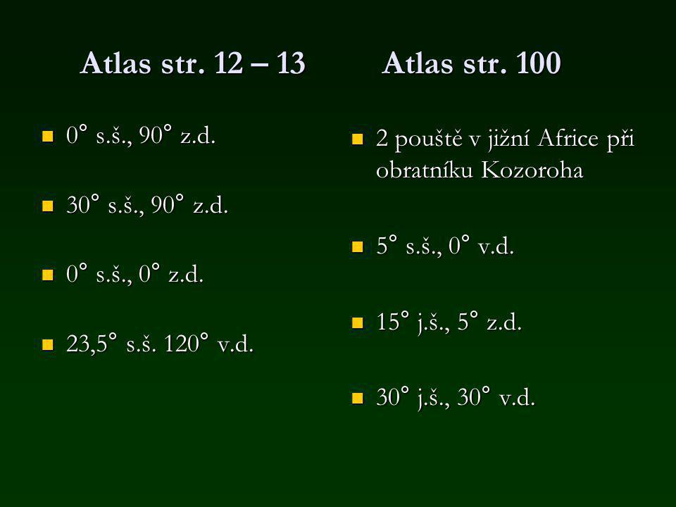 Atlas str. 12 – 13 Atlas str. 100 0° s.š., 90° z.d. 30° s.š., 90° z.d.