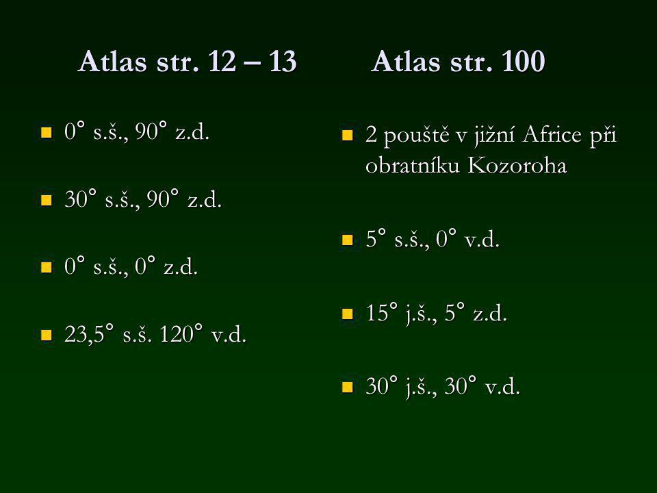Atlas str. 12 – 13 Atlas str. 100 0° s.š., 90° z.d. 30° s.š., 90° z.d.