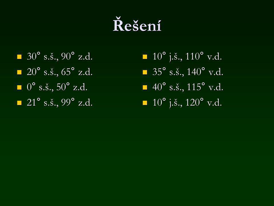 Řešení 30° s.š., 90° z.d. 20° s.š., 65° z.d. 0° s.š., 50° z.d.