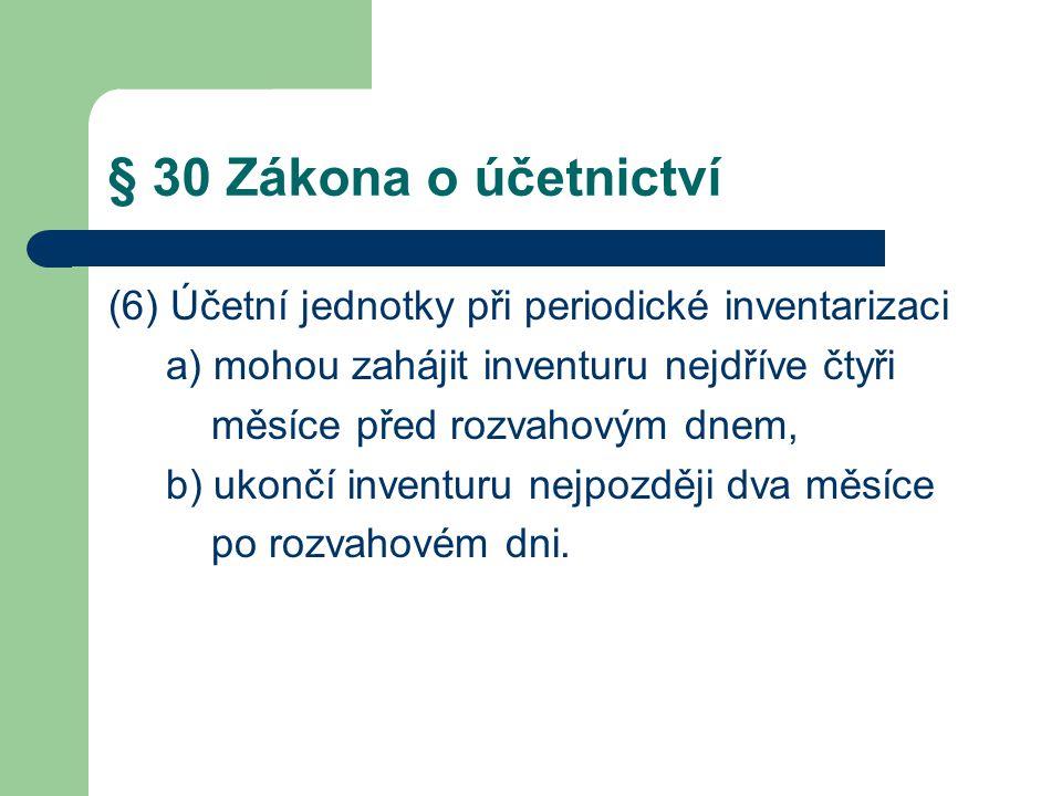 § 30 Zákona o účetnictví (6) Účetní jednotky při periodické inventarizaci. a) mohou zahájit inventuru nejdříve čtyři.