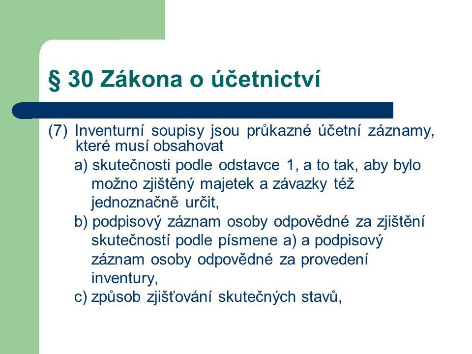 § 30 Zákona o účetnictví (7) Inventurní soupisy jsou průkazné účetní záznamy, které musí obsahovat.