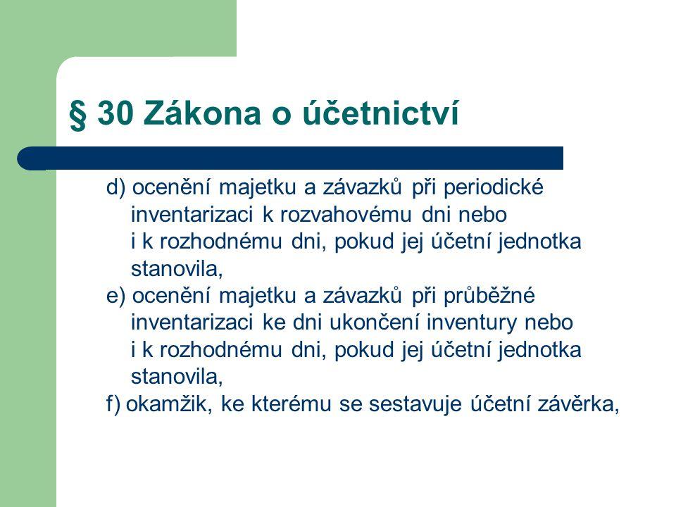 § 30 Zákona o účetnictví d) ocenění majetku a závazků při periodické
