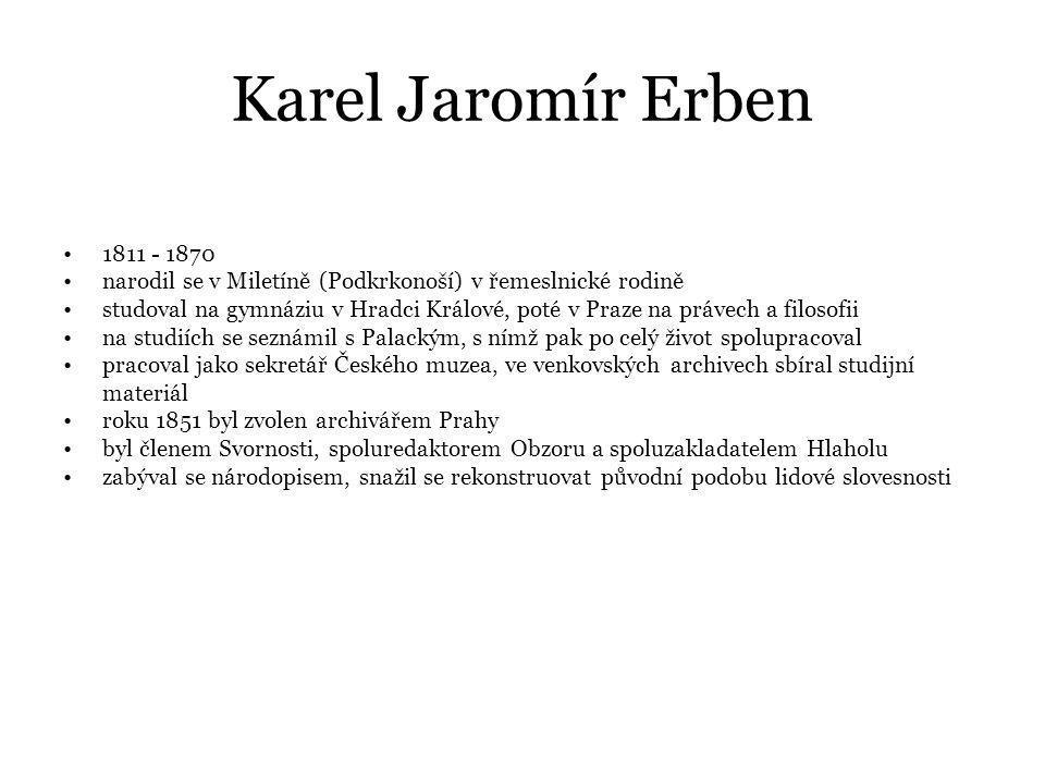 Karel Jaromír Erben 1811 - 1870. narodil se v Miletíně (Podkrkonoší) v řemeslnické rodině.