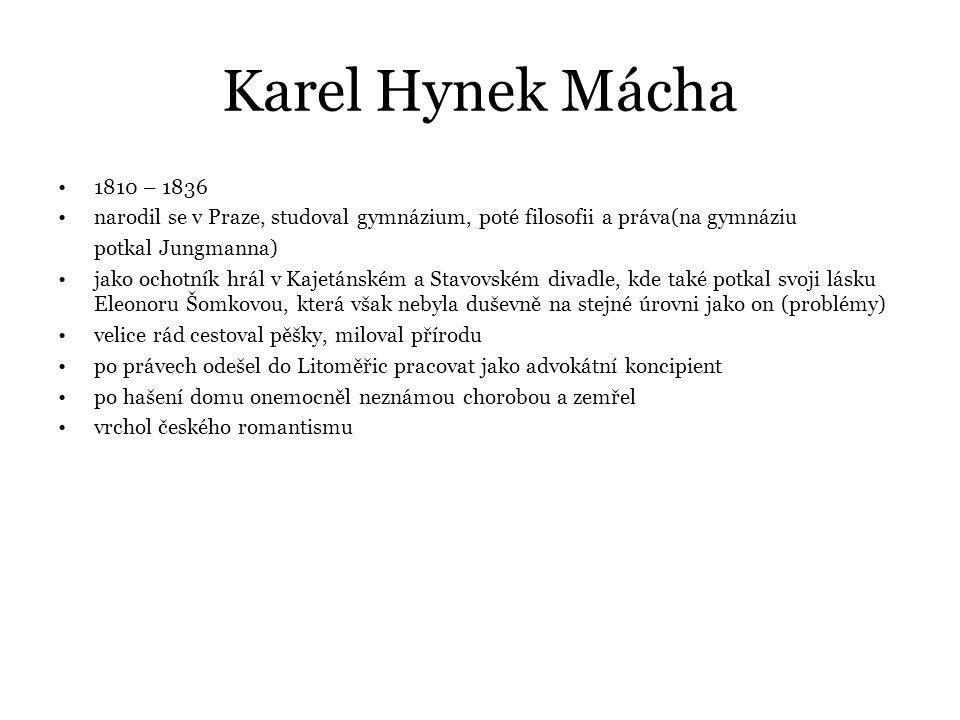 Karel Hynek Mácha 1810 – 1836. narodil se v Praze, studoval gymnázium, poté filosofii a práva(na gymnáziu.