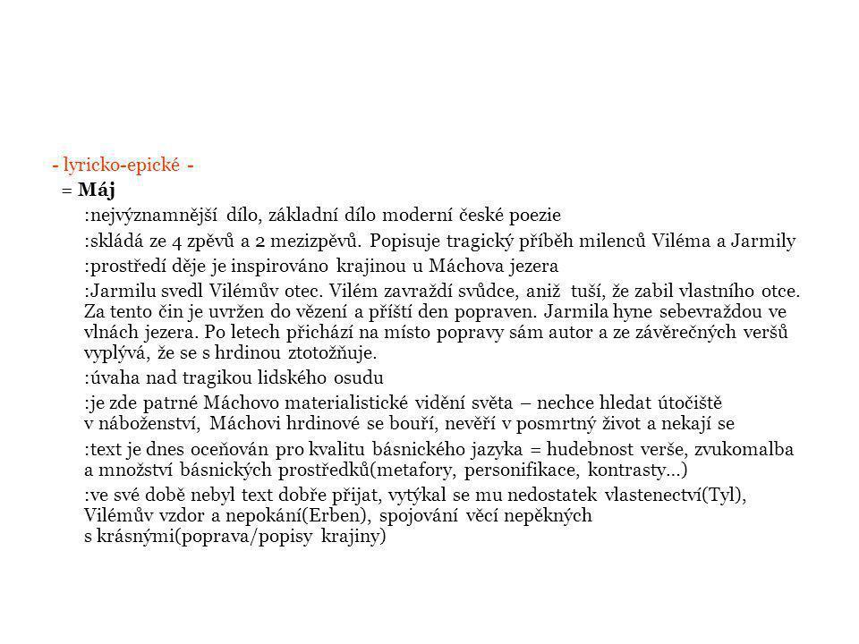 - lyricko-epické - = Máj. :nejvýznamnější dílo, základní dílo moderní české poezie.