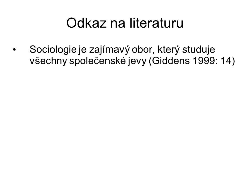 Odkaz na literaturu Sociologie je zajímavý obor, který studuje všechny společenské jevy (Giddens 1999: 14)