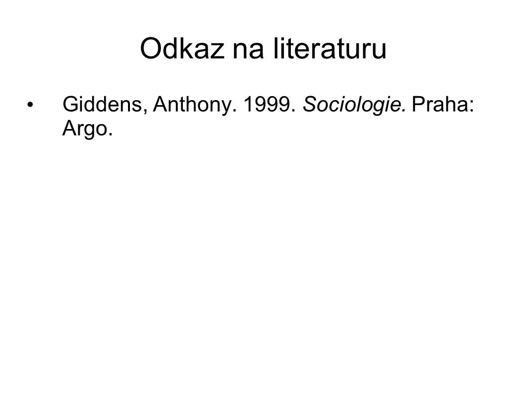 Odkaz na literaturu Giddens, Anthony. 1999. Sociologie. Praha: Argo.