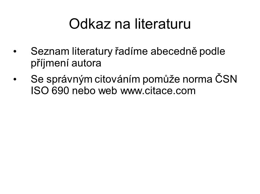 Odkaz na literaturu Seznam literatury řadíme abecedně podle příjmení autora.