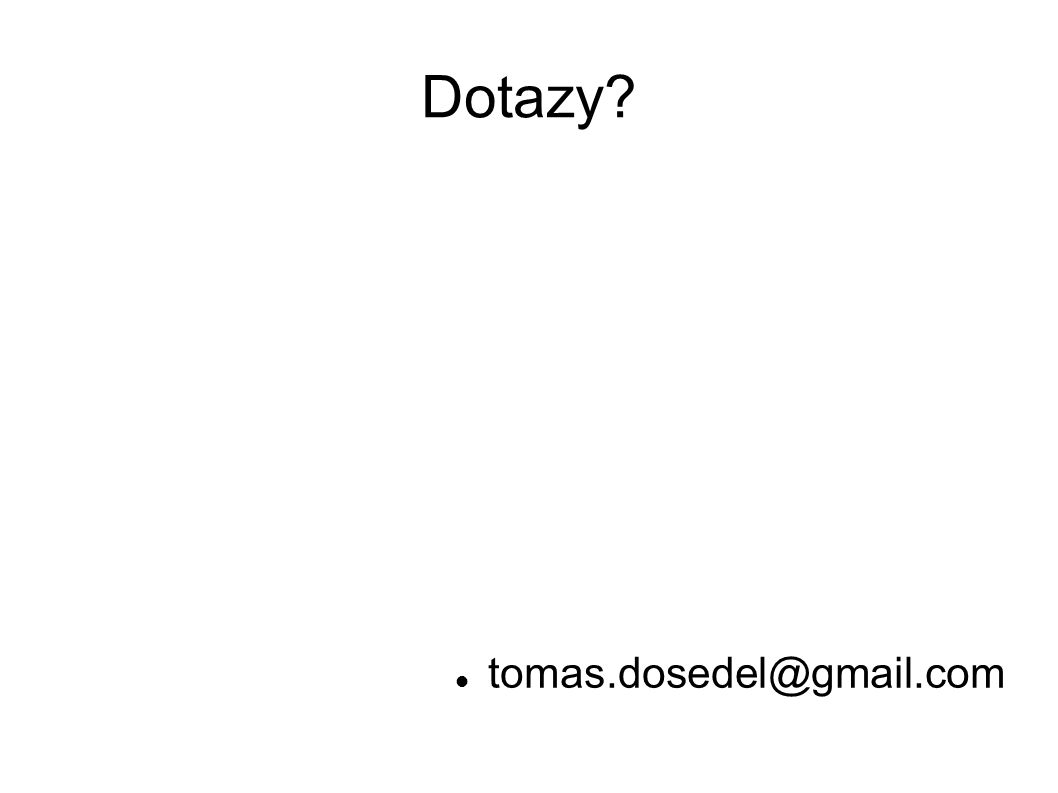 Dotazy tomas.dosedel@gmail.com