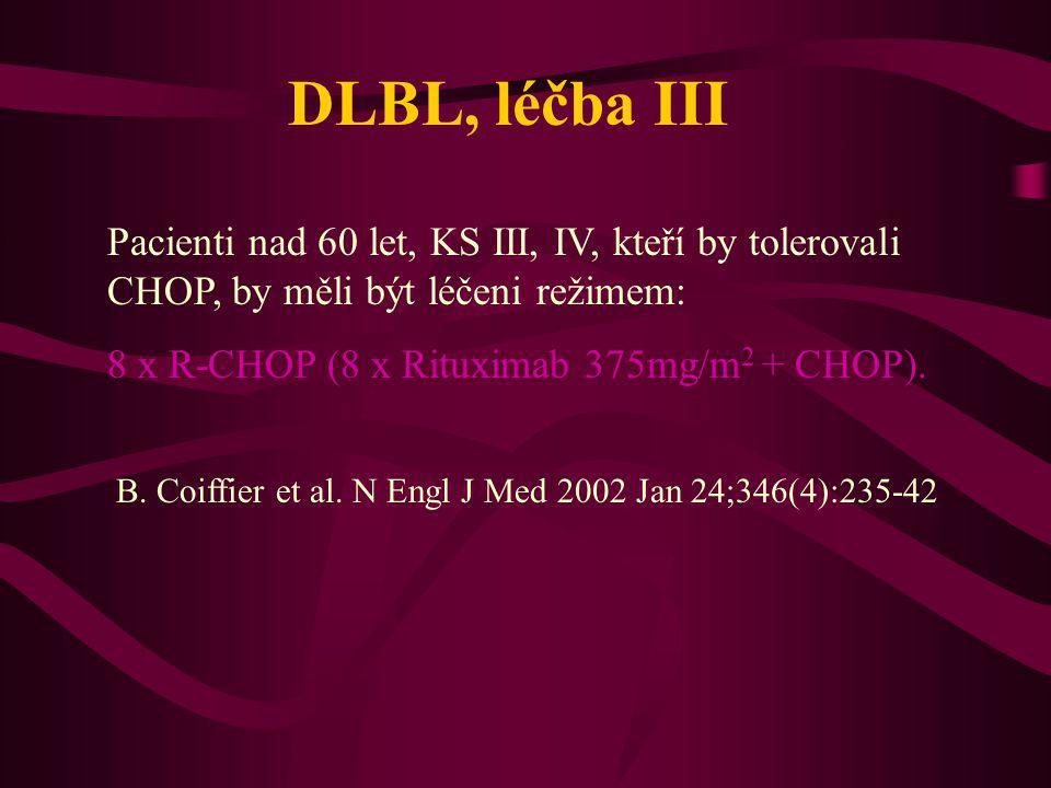 DLBL, léčba III Pacienti nad 60 let, KS III, IV, kteří by tolerovali CHOP, by měli být léčeni režimem:
