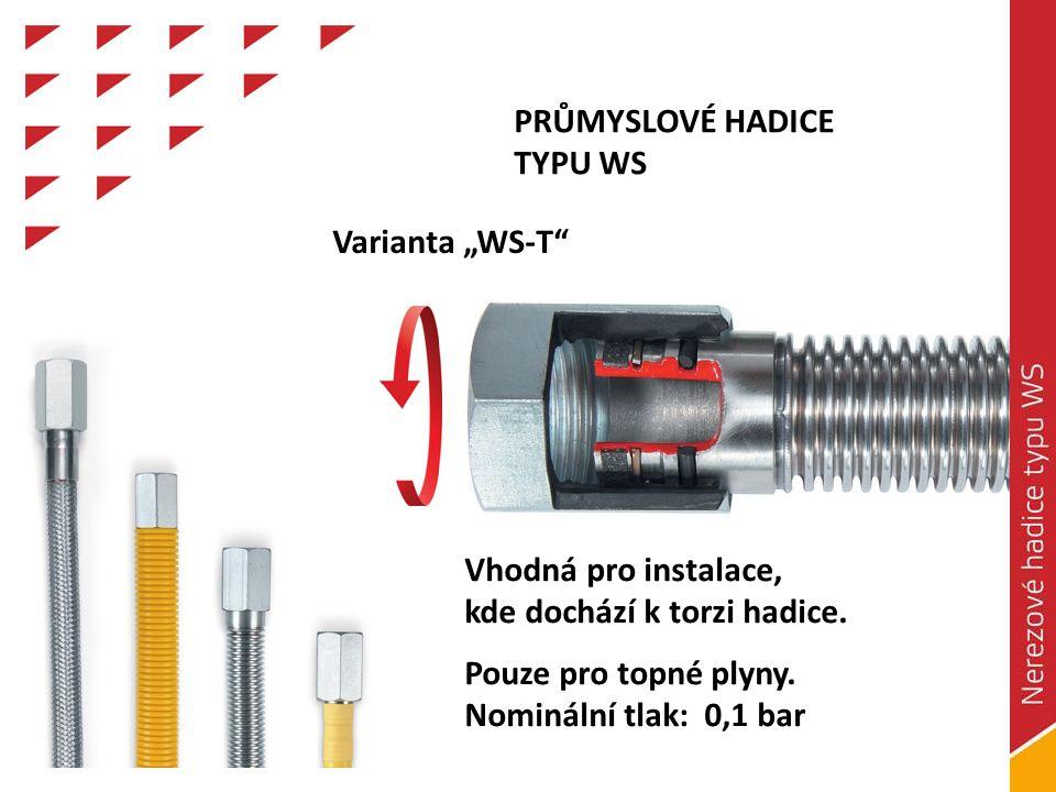 """PRŮMYSLOVÉ HADICE TYPU WS. Varianta """"WS-T Vhodná pro instalace, kde dochází k torzi hadice. Pouze pro topné plyny."""