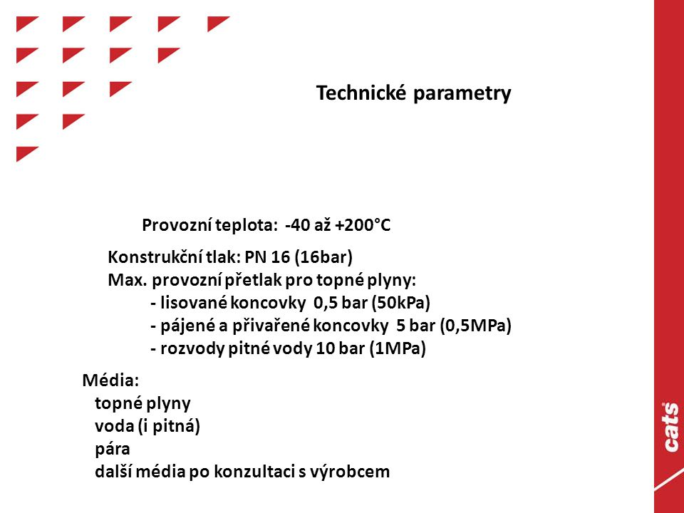 Provozní teplota: -40 až +200°C Konstrukční tlak: PN 16 (16bar)