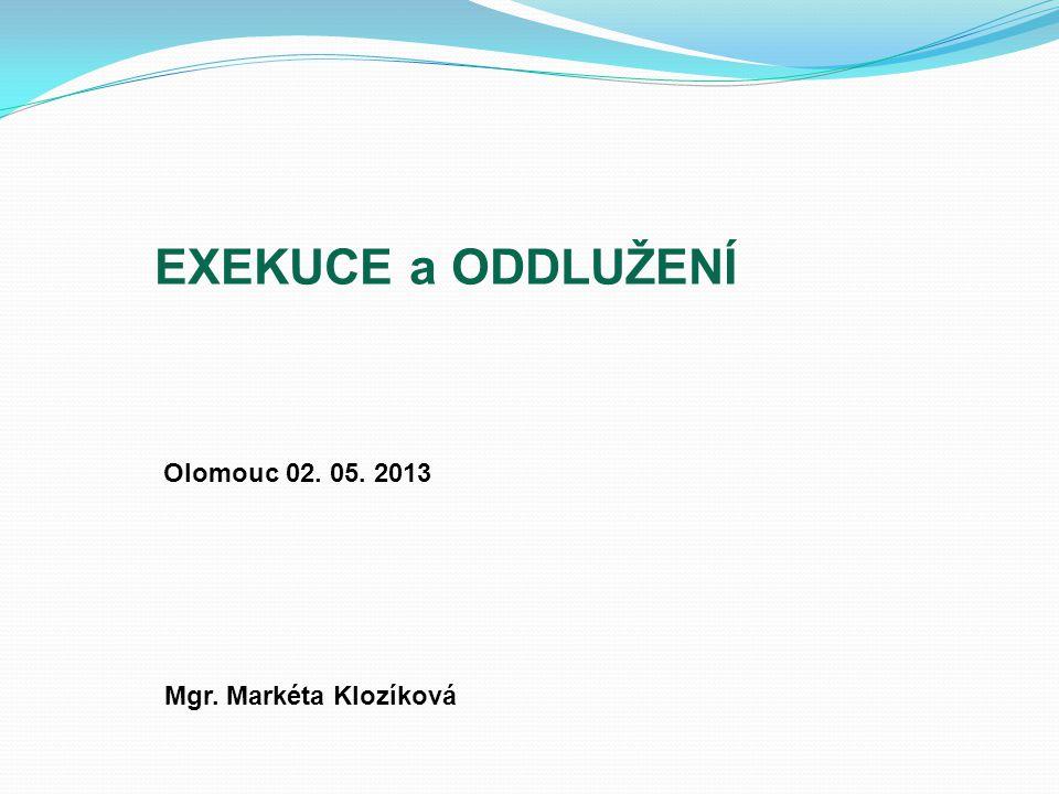 EXEKUCE a ODDLUŽENÍ Olomouc 02. 05. 2013 Mgr. Markéta Klozíková 1 1
