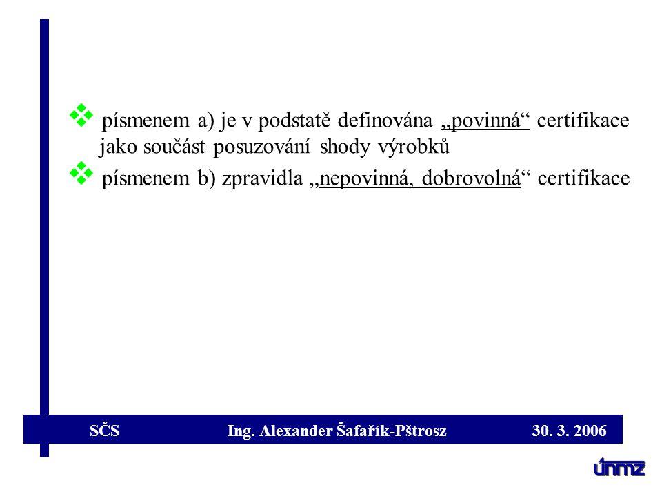 """písmenem a) je v podstatě definována """"povinná certifikace jako součást posuzování shody výrobků"""