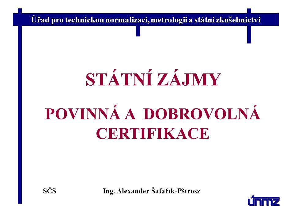 POVINNÁ A DOBROVOLNÁ CERTIFIKACE Ing. Alexander Šafařík-Pštrosz