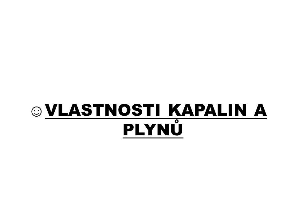 ☺VLASTNOSTI KAPALIN A PLYNŮ