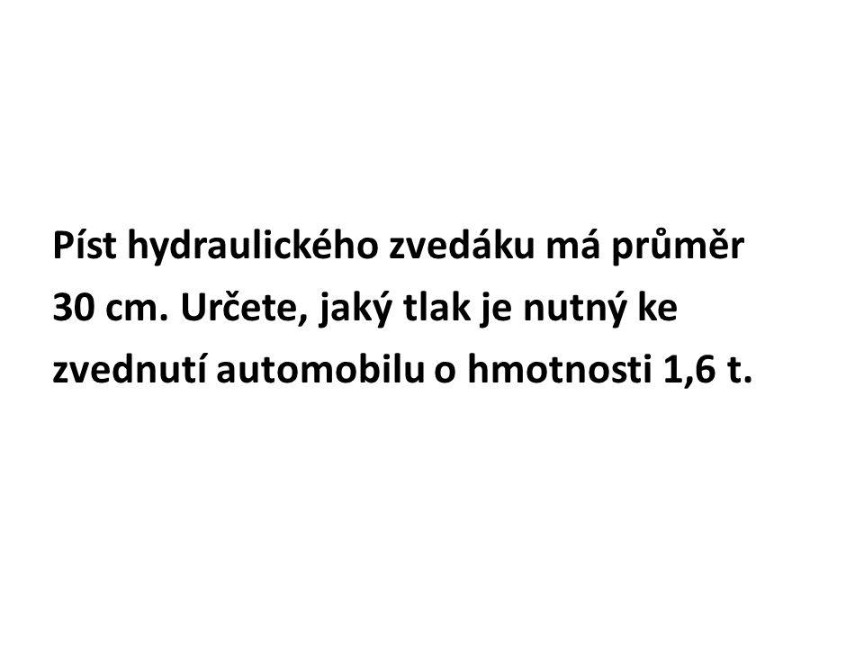 Píst hydraulického zvedáku má průměr 30 cm