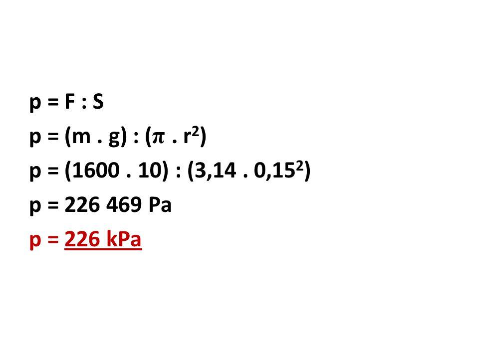 p = F : S p = (m. g) : (π. r2) p = (1600. 10) : (3,14