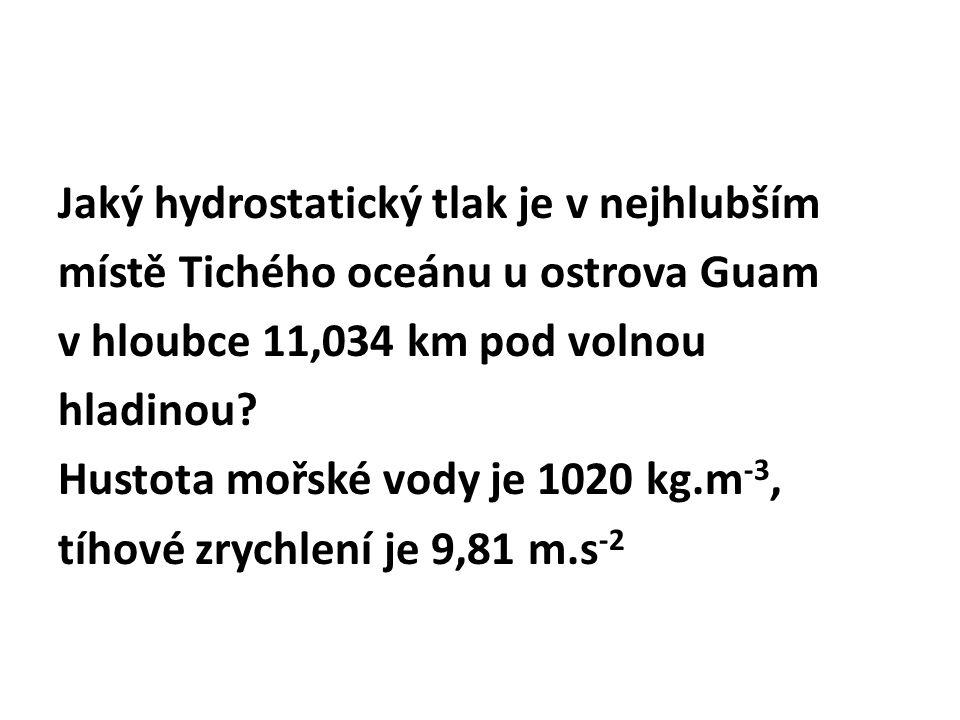 Jaký hydrostatický tlak je v nejhlubším místě Tichého oceánu u ostrova Guam v hloubce 11,034 km pod volnou hladinou.