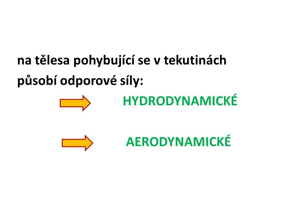 na tělesa pohybující se v tekutinách působí odporové síly: HYDRODYNAMICKÉ AERODYNAMICKÉ