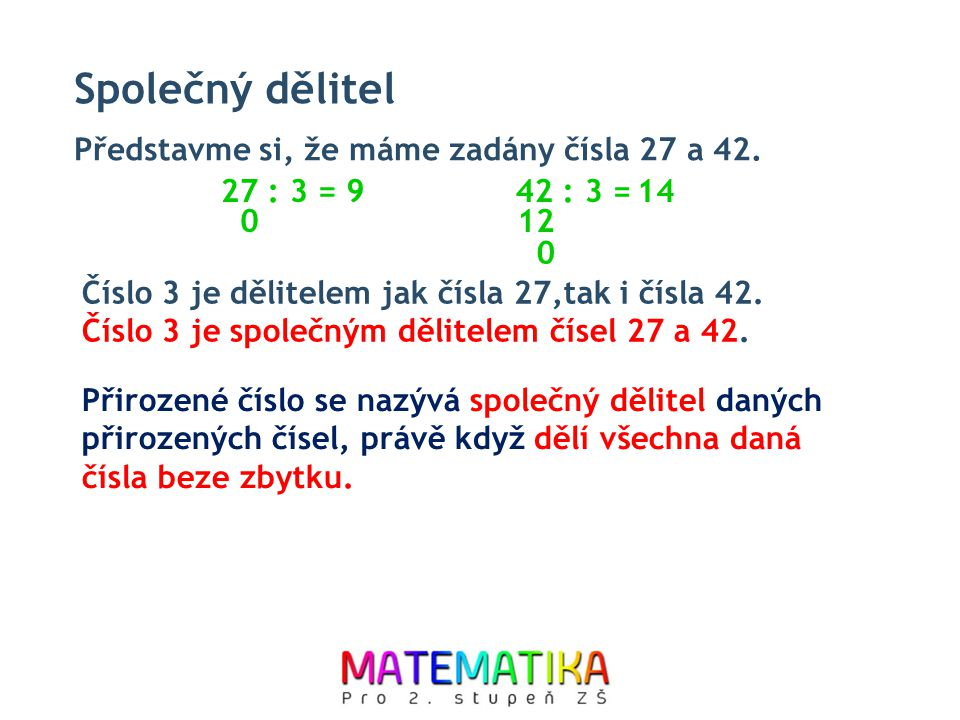 Společný dělitel Představme si, že máme zadány čísla 27 a 42. 27 : 3 =