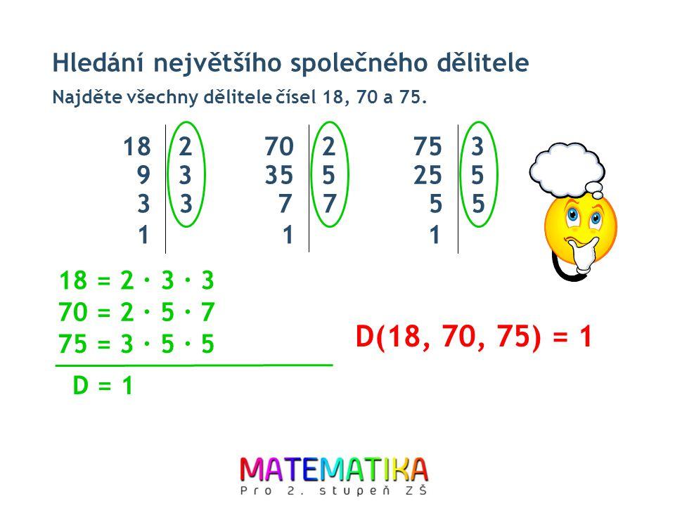D(18, 70, 75) = 1 Hledání největšího společného dělitele 18 2 70 2 75