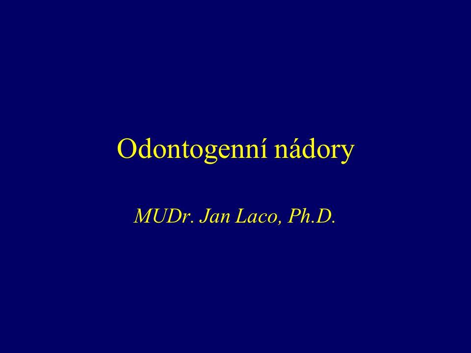 Odontogenní nádory MUDr. Jan Laco, Ph.D.