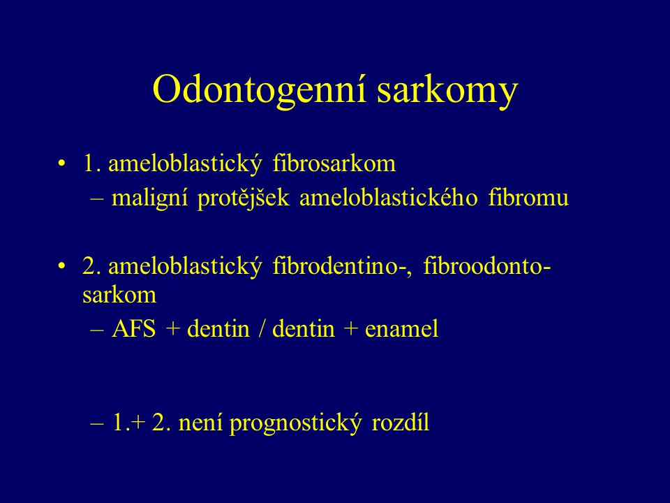 Odontogenní sarkomy 1. ameloblastický fibrosarkom