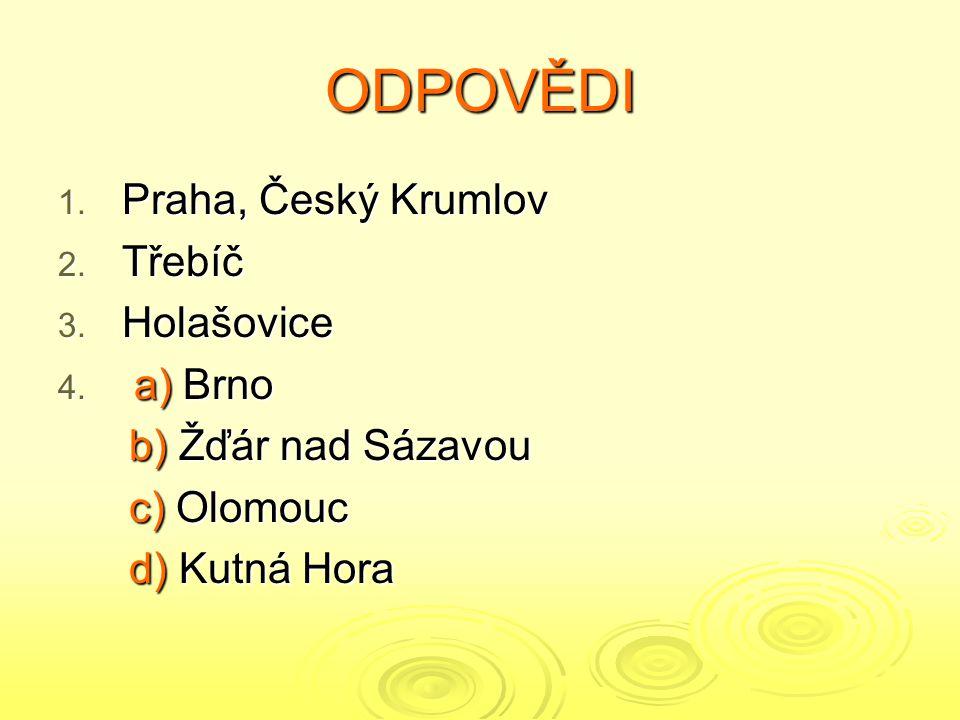 ODPOVĚDI Praha, Český Krumlov Třebíč Holašovice a) Brno