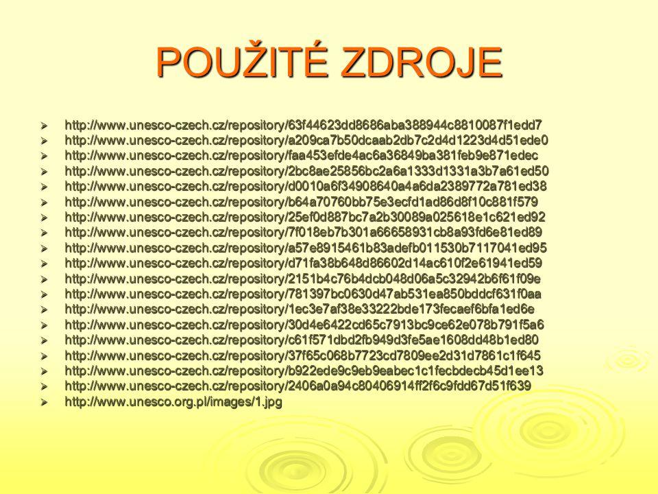 POUŽITÉ ZDROJE http://www.unesco-czech.cz/repository/63f44623dd8686aba388944c8810087f1edd7.