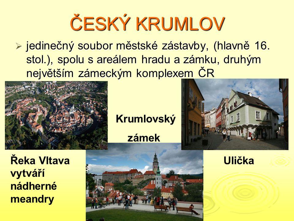 ČESKÝ KRUMLOV jedinečný soubor městské zástavby, (hlavně 16. stol.), spolu s areálem hradu a zámku, druhým největším zámeckým komplexem ČR.