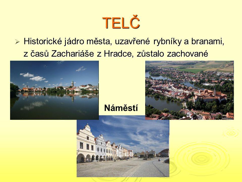 TELČ Historické jádro města, uzavřené rybníky a branami, z časů Zachariáše z Hradce, zůstalo zachované.