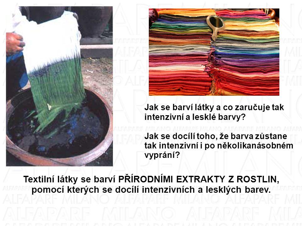 Textilní látky se barví PŘÍRODNÍMI EXTRAKTY Z ROSTLIN,