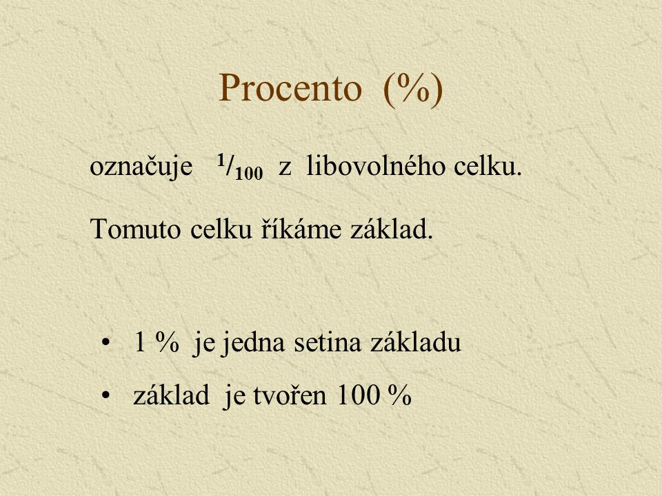 Procento (%) označuje 1/100 z libovolného celku.
