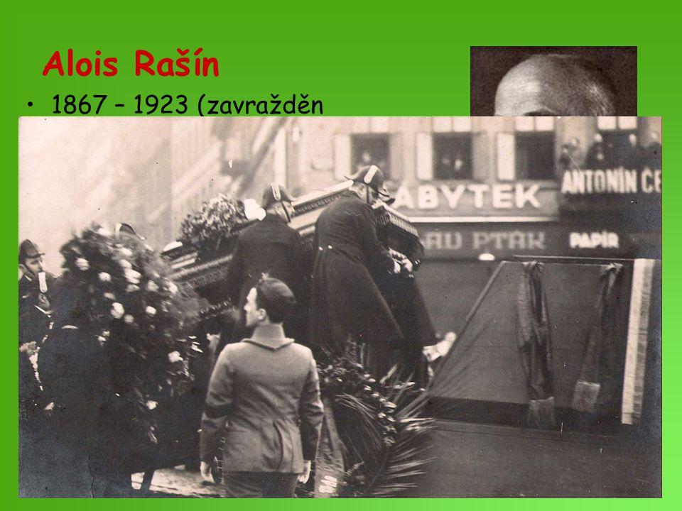 Alois Rašín 1867 – 1923 (zavražděn devatenáctiletým anarchistou J. Šoupalem) politik a schopný ekonom.