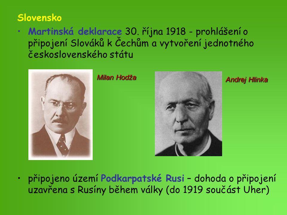 Slovensko Martinská deklarace 30. října 1918 - prohlášení o připojení Slováků k Čechům a vytvoření jednotného československého státu.
