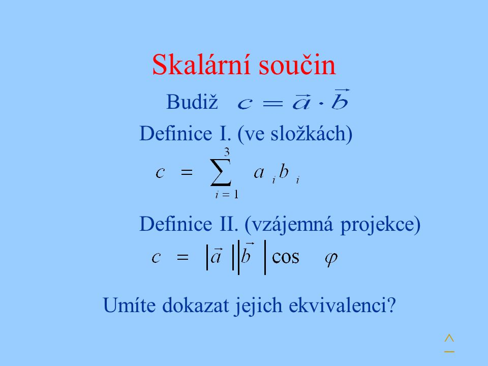 Skalární součin Budiž Definice I. (ve složkách)