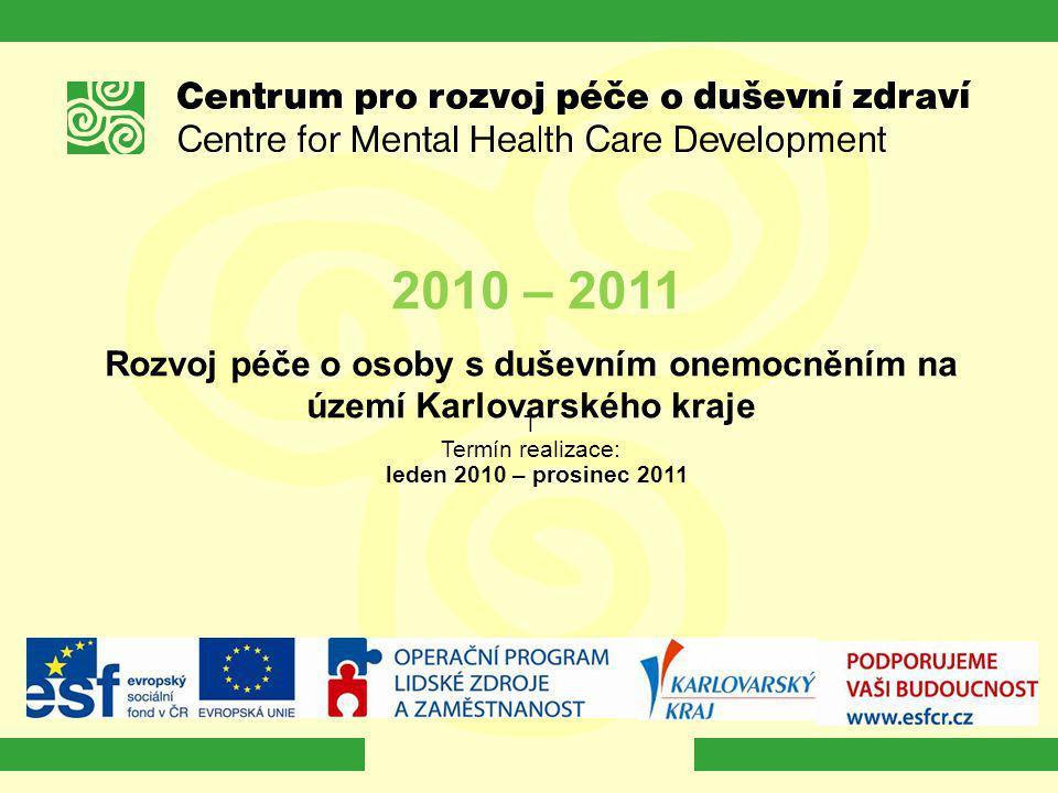 2010 – 2011 Rozvoj péče o osoby s duševním onemocněním na území Karlovarského kraje. T. Termín realizace: