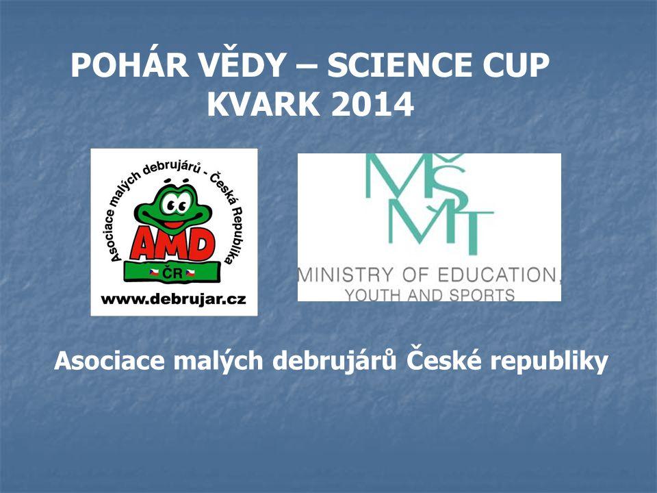 POHÁR VĚDY – SCIENCE CUP Asociace malých debrujárů České republiky
