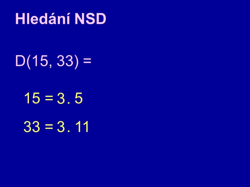 Hledání NSD D(15, 33) = 15 = 3 . 5 33 = 3 . 11