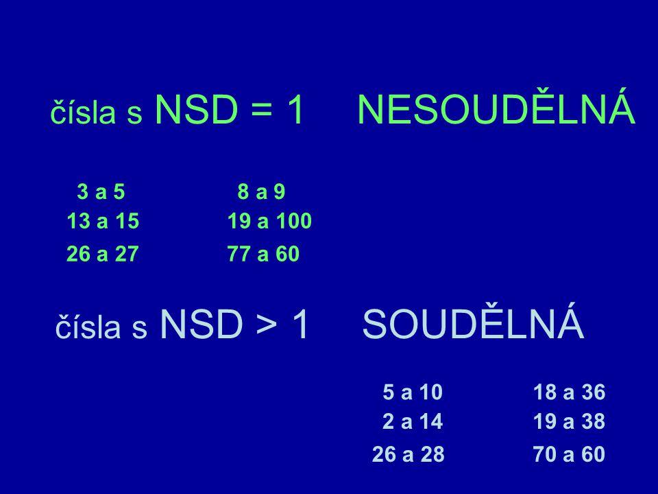 NESOUDĚLNÁ SOUDĚLNÁ čísla s NSD = 1 čísla s NSD > 1 3 a 5 8 a 9