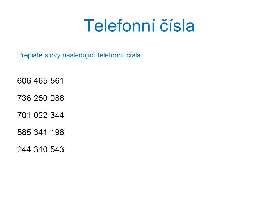 Telefonní čísla Přepište slovy následující telefonní čísla. 606 465 561. 736 250 088. 701 022 344.