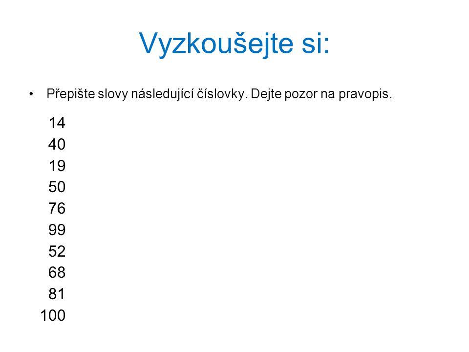 Vyzkoušejte si: Přepište slovy následující číslovky. Dejte pozor na pravopis. 14. 40. 19. 50. 76.
